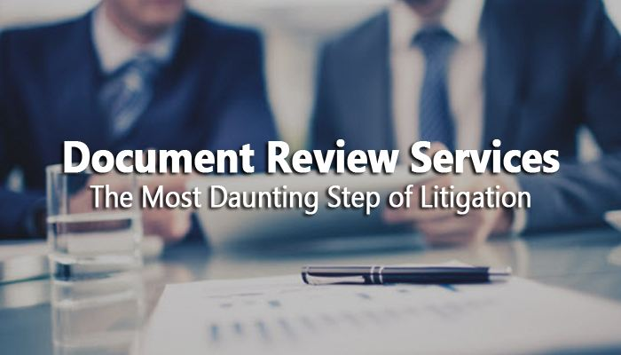 Document Review Services- The Most Daunting Step Of Litigation