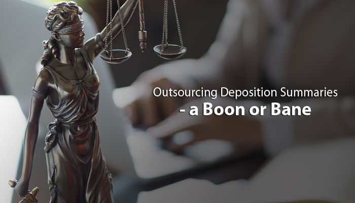 Outsourcing Deposition Summaries – A Boon or Bane?